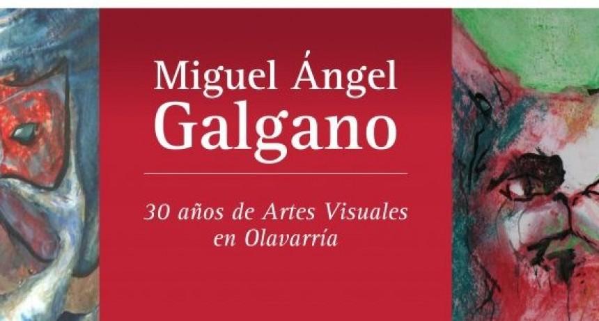 """""""Miguel Ángel Galgano. 30 años de Artes Visuales en Olavarría"""""""