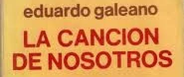 La canción de nosotros Eduardo Galeano